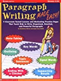 Paragraph Writing Made Easy!: 8 Classroom-Tested Lessons and Motivating Practice Pages That Teach Kids to Write Organized, Detailed, and Powerful Paragraphs