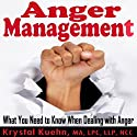 Anger Management: What You Need to Know When Dealing with Anger Audiobook by Krystal Kuehn Narrated by Doug Hannah