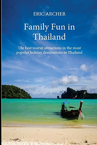 Family Fun in Thailand: The best tourist attractions in the most popular holiday destinations in Thailand