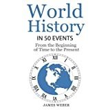 History: World History in 50 Events: From the Beginning of Time to the Present (World History, History Books, Earth History) (History in 50 Events Series) (Volume 3)