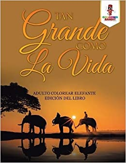 Tan Grande Como La Vida: Adulto Colorear Elefante Edición ...