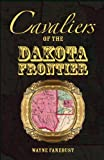 Cavaliers of the Dakota Frontier, Wayne Fanebust, 078844915X