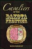 Cavaliers of the Dakota Frontier, Wayne Fanebust, 078844915X