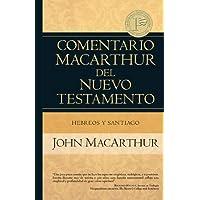 Hebreos y Santiago - Comentario MacArthur del Nuevo Testamento