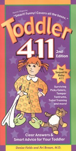 Toddler 411: Clear Answers & Smart Advice for Your Toddler, 2nd Edition