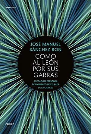 Como Al León Por Sus Garras Antología Personal De Momentos Estelares De La Ciencia Spanish Edition Ebook Sánchez Ron José Manuel Kindle Store