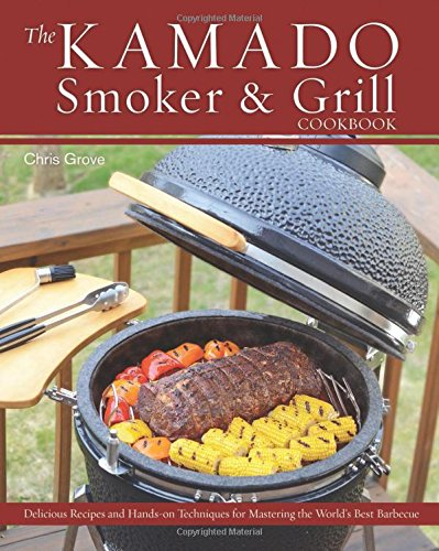 The Kamado Smoker and Grill Cookbook: Recipes and Techniques for the World's Best Barbecue (Kamado Joe Bbq compare prices)