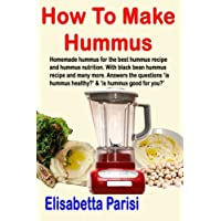 How To Make Hummus: Homemade hummus for the best hummus recipe and hummus nutrition. With black bean hummus recipe and many more. Answers the questions 'is hummus healthy?' & 'is hummus good for you?'