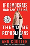 If Democrats Had Any Brains, They'd Be Republicans, Ann Coulter, 0739327380