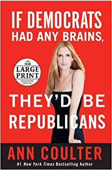 If Democrats Had Any Brains, They'd Be Republicans (Random House Large Print)