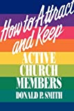 How to Attract and Keep Active Church Members, Donald P. Smith, 0664251404