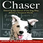 Chaser: Unlocking the Genius of the Dog Who Knows a Thousand Words | John W. Pilley,Hilary Hinzmann