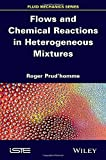 Flows and Chemical Reactions in Heterogeneous Mixtures, Roger Prud'homme, 1848217854