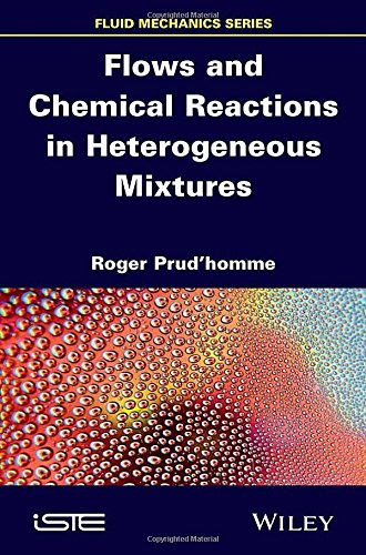 Flows and Chemical Reactions in Heterogeneous Mixtures (Iste)
