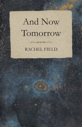 And Now Tomorrow by Rachel Field