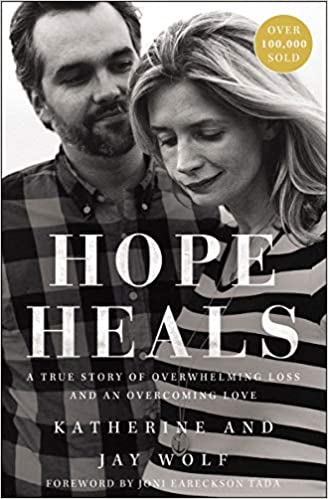 Hope Heals: A True Story of Overwhelming Loss and an Overcoming Love - Katherine & Jay Wolfe