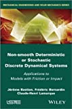 Non-Smooth Deterministic or Stochastic Discrete Dynamical Systems : Applications to Models with Friction or Impact, Bastien, Jerome and Bernardin, Frederic, 1848215258