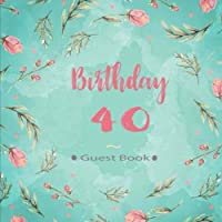 40 Birthday Guest Book: 40th Fortieth Forty Birthday Celebrating Guest Book 40 Years. Message Log Keepsake Notebook For Family and Friend To Write In. Ideals for Anniversary Celebration Parties  Party. 8.5 x 8.5 Inch 100 Pages