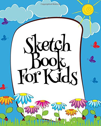 Sketch Book For Kids: Blank Journals To Write In, Doodle In, Draw In Or Sketch In, 8