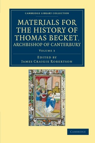 Download Materials for the History of Thomas Becket, Archbishop of Canterbury (Canonized by Pope Alexander III, AD 1173) (Cambridge Library Collection - Rolls) (Volume 3) ebook