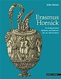 Erasmus Hornick : Ein Goldschmied, Radierer und Zeichner des 16. Jahrhunderts, Reiter, Silke, 3795425778