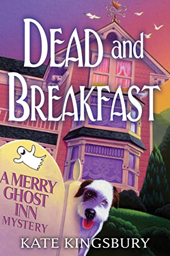 Dead and Breakfast: A Merry Ghost Inn Mystery by [Kingsbury, Kate]
