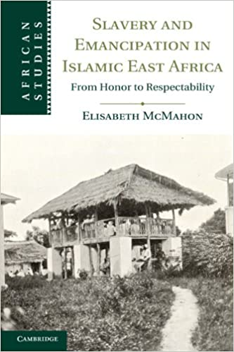 Slavery and Emancipation in Islamic East Africa: From Honor to Respectability (African Studies)