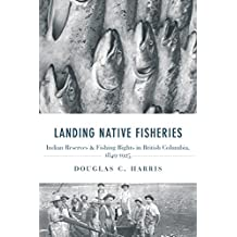 Landing Native Fisheries: Indian Reserves and Fishing Rights in British Columbia, 1849-1925