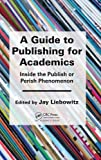 img - for A Guide to Publishing for Academics: Inside the Publish or Perish Phenomenon book / textbook / text book