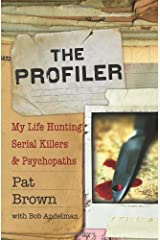 The Profiler: My Life Hunting Serial Killers and Psychopaths Hardcover
