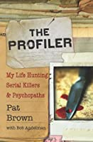 The Profiler: My Life Hunting Serial Killers and Psychopaths Front Cover
