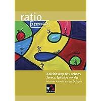 ratio Express / Lektüreklassiker fürs Abitur: ratio Express / Kaleidoskop des Lebens: Lektüreklassiker fürs Abitur / Seneca, Epistulae morales. Mit einer Auswahl aus den Dialogen