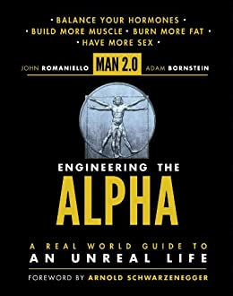 Man 2.0 Engineering the Alpha: A Real World Guide to an Unreal Life: Build More Muscle. Burn More Fat. Have More Sex by [Romaniello, John, Bornstein, Adam]