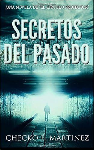 Secretos del Pasado: Una Novela de Suspense y Misterio Sobrenatural: Volume 1 El Círculo Protector: Amazon.es: Checko E. Martinez: Libros