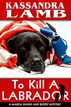 To Kill A Labrador (The Marcia Banks and Buddy Cozy Mysteries Book 1) by [Lamb, Kassandra]