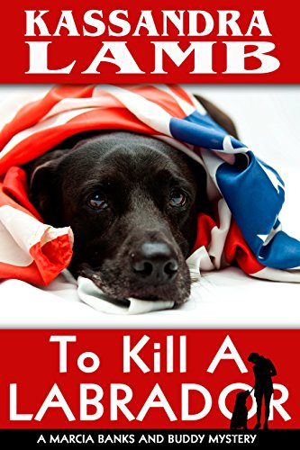 To Kill A Labrador: A Marcia Banks and Buddy Mystery (The Marcia Banks and Buddy Cozy Mysteries Book 1)