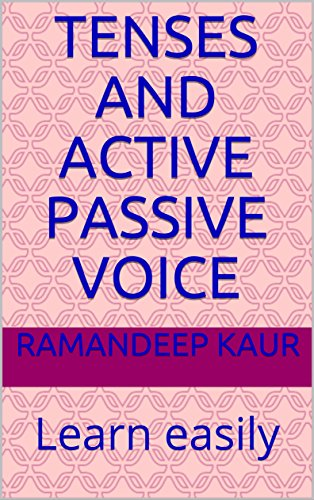 Tenses and Active Passive Voice: Learn easily (2 Book 1)