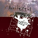 Accidental by Frith, Fred (2002-06-04)