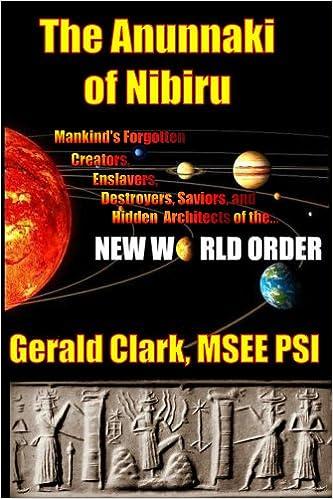The Anunnaki of Nibiru: Mankind's Forgotten Creators, Enslavers