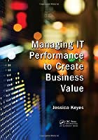 Managing IT Performance to Create Business Value Front Cover