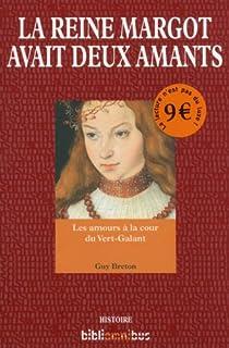 La reine Margot avait deux amants : les amours à la cour du Vert-Galant, Breton, Guy