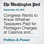 Congress Wants to Know Whether Taxpayers Paid for Pentagon Charges at Casinos and Strip Clubs | Colby Itkowitz