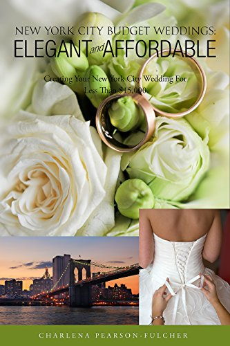 New York City Budget Weddings: Elegant and Affordable: Creating Your NYC Wedding for Less Than $15,000 (A Budget Weddings Book)