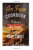 Air Fryer Cookbook: Delicious Air Fryer Recipes Made Simple