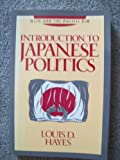 Introduction to Japanese Politics, Hayes, Louis D., 1557784485