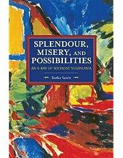 Splendour, Misery, and Possibilities: An X-Ray of Socialist Yugoslavia