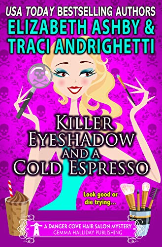 Killer Eyeshadow and a Cold Espresso: a Danger Cove Hair Salon Mystery (Danger Cove Mysteries Book 22) by [Andrighetti, Traci, Ashby, Elizabeth]