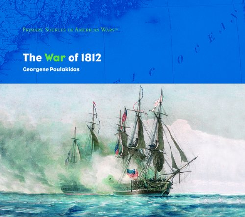 The War of 1812 (Primary Sources of American Wars)