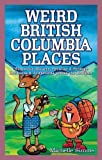 Weird British Columbia Places (Weird Canada) by Michelle Simms (2006-09-15)