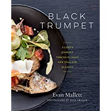 Black Trumpet: A Chef's Journey Through Eight New England Seasons